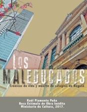 Download and Read Online Los maleducados. Crónicas de vida y muerte de los colegios de Bogotá