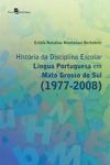 Histria Da Disciplina Escolar Lngua Portuguesa Em Mato Grosso Do Sul 1977-2008