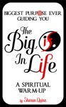 The Big IF In Life Discover The Biggest Purpose Ever Guiding You--A Spiritual Warm-Up