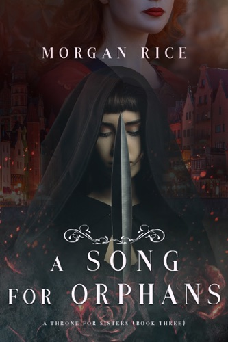 Morgan Rice - A Song for Orphans (A Throne for Sisters—Book Three)