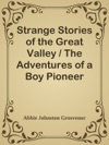 Strange Stories Of The Great Valley  The Adventures Of A Boy Pioneer