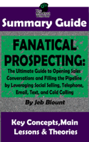 The Mindset Warrior - Fanatical Prospecting: The Ultimate Guide to Opening Sales Conversations and Filling the Pipeline by Leveraging Social Selling, Telephone, Email, Text...: BY Jeb Blount  The MW Summary Guide artwork