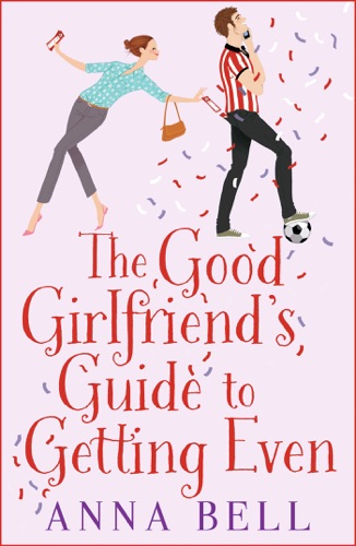 Anna Bell - The Good Girlfriend's Guide to Getting Even