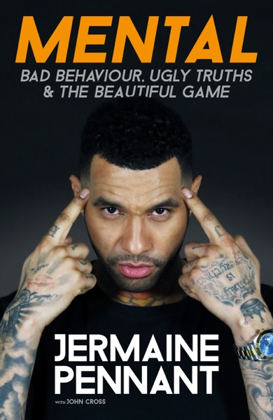 Mental - Bad Behaviour, Ugly Truths and the Beautiful Game - Jermaine Pennant & John Cross book cover