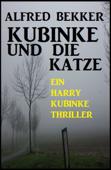 Kubinke und die Katze: Ein Harry Kubinke Thriller