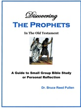 Discovering The Prophets In The Old Testament: A Small Group Bible Study