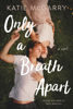 Only a Breath Apart - Katie McGarry