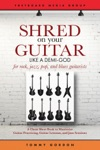 Shred On Your Guitar Like A Demi-God A Cheat Sheet Book To Maximize Guitar Practicing Guitar Lessons And Jam Sessions