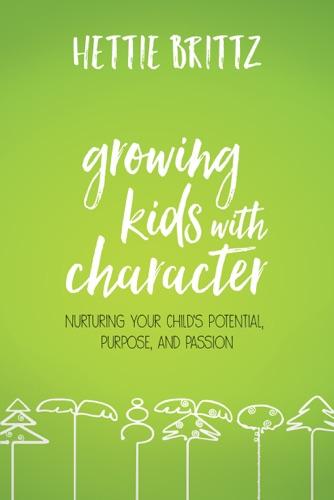 Growing Kids with Character - Hettie Brittz - Hettie Brittz
