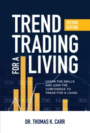 Trend Trading For A Living Second Edition Learn The Skills And Gain The Confidence To Trade For A Living