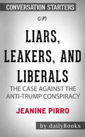 Liars, Leakers, and Liberals: The Case Against the Anti-Trump Conspiracy by Jeanine Pirro: Conversation Starters book