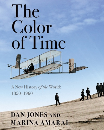 Dan Jones - The Color of Time: A New History of the World: 1850-1960