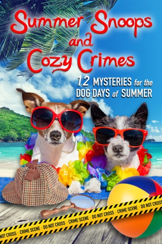 Summer Snoops and Cozy Crimes: 12 Mysteries for the Dog Days of Summer - Judith Lucci, Cindy Bell, Colleen Mooney, Amy Vansant, Colleen Helme, Kim Hunt Harris, Anna Celeste Burke, Ava Mallory, Sandi Scott, Susan Boles, Sam Cheever & Anne R. Tan - Judith Lucci, Cindy Bell, Colleen Mooney, Amy Vansant, Colleen Helme, Kim Hunt Harris, Anna Celeste Burke, Ava Mallory, Sandi Scott, Susan Boles, Sam Cheever & Anne R. Tan