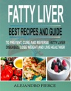 Fatty Liver Best Recipes And Guide To Prevent Cure And Reverse Fatty Liver Diseases Lose Weight  Live Healthier