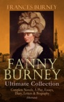FANNY BURNEY Ultimate Collection Complete Novels A Play Essays Diary Letters  Biography Illustrated
