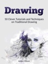 Drawing 50 Clever Tutorials And Techniques On Traditional Drawing