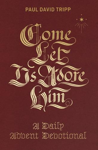 Come, Let Us Adore Him - Paul David Tripp - Paul David Tripp