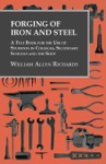 Forging Of Iron And Steel - A Text Book For The Use Of Students In Colleges Secondary Schools And The Shop