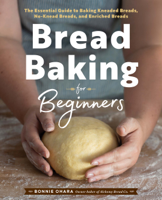 Bonnie Ohara - Bread Baking for Beginners: The Essential Guide to Baking Kneaded Breads, No-Knead Breads, and Enriched Breads artwork
