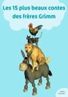 Les 15 Plus Beaux Contes Des Frres Grimm