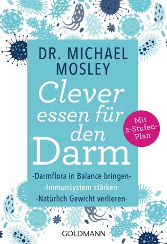 Dr. Michael Mosley - Clever essen für den Darm