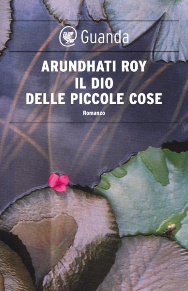 Il dio delle piccole cose by Arundhati Roy