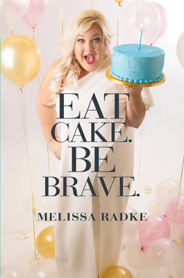 Eat Cake. Be Brave. - Melissa Radke book
