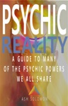 Psychic Reality A Guide To Many Of The Psychic Powers We All Share