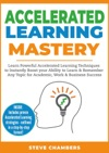 Accelerated Learning Mastery Learn Powerful Accelerated Learning Techniques To Instantly Boost Your Ability To Learn  Remember Any Topic For Academic Work  Business Success