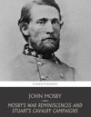 Mosbys War Reminiscences And Stuarts Cavalry Campaigns
