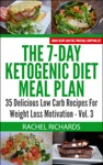 The 7-Day Ketogenic Diet Meal Plan 35 Delicious Low Carb Recipes For Weight Loss Motivation - Volume 3