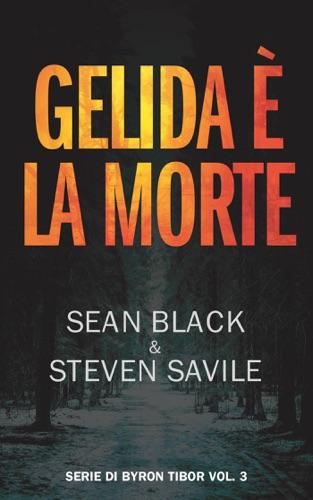 Sean Black & Steven Savile - Gelida è la morte: Serie di Byron Tibor 3