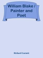 William Blake / Painter and Poet