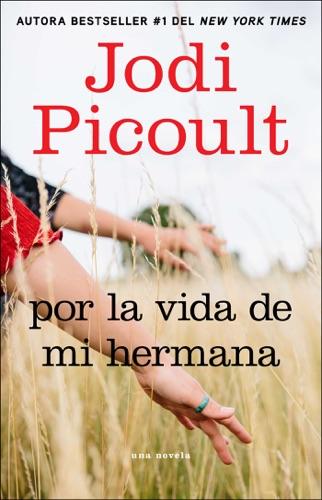 Jodi Picoult - Por la vida de mi hermana (My Sister's Keeper)