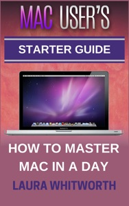 Mac User's Starter Guide - How to Master Mac in a Day Book Cover