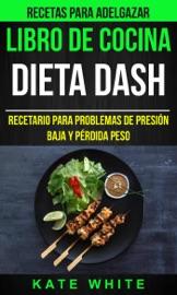 Libro De Cocina: Dieta Dash: Recetario para problemas de presión baja y pérdida peso (Recetas Para Adelgazar) PDF Download