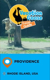 VACATION GOOSE TRAVEL GUIDE PROVIDENCE RHODE ISLAND, USA