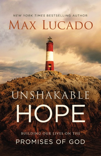 Unshakable Hope - Max Lucado - Max Lucado