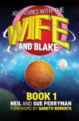 Adventures with the Wife and Blake Book 1: The Blake Years