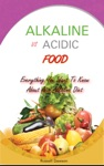 Alkaline Vs Acidic Food Everything You Want To Know About Acid Alkaline Diet