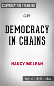 Democracy in Chains: The Deep History of the Radical Right's Stealth Plan for America by Nancy MacLean  Conversation Starters
