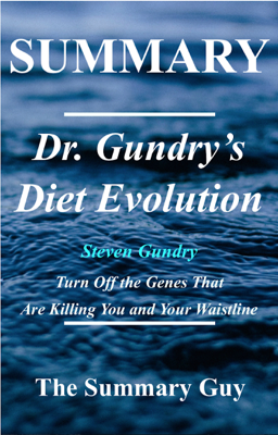 Dr. Gundry's Diet Evolution - The Summary Guy book