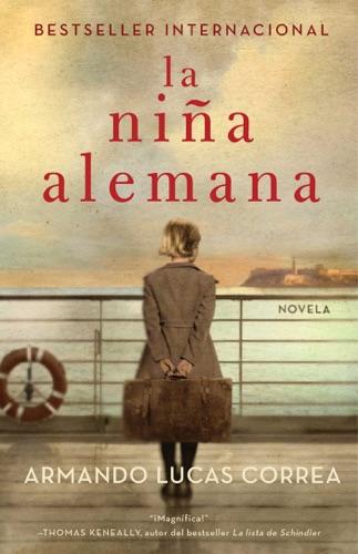Armando Lucas Correa - La niña alemana (The German Girl Spanish edition)