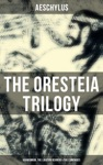 THE ORESTEIA TRILOGY Agamemnon The Libation Bearers  The Eumenides