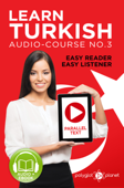 Learn Turkish - Easy Reader - Easy Listener - Parallel Text Audio Course No. 3 - The Turkish Easy Reader - Easy Audio Learning Course