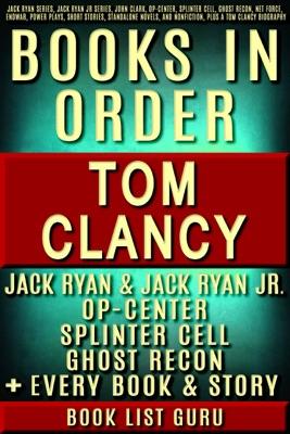 Tom Clancy Books in Order: Jack Ryan series, Jack Ryan Jr series, John Clark, Op-Center, Splinter Cell, Ghost Recon, Net Force, EndWar, Power Plays, short stories, standalone novels, and nonfiction, plus a Tom Clancy biography.