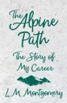 The Alpine Path The Story Of My Career