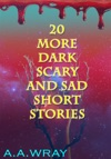 20 More Dark Scary And Sad Short Stories