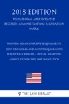 Uniform Administrative Requirements Cost Principles And Audit Requirements For Federal Awards - Federal Awarding Agency Regulatory Implementation US National Archives And Records Administration Regulation NARA 2018 Edition