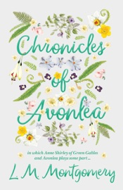 Chronicles Of Avonlea In Which Anne Shirley Of Green Gables And Avonlea Plays Some Part